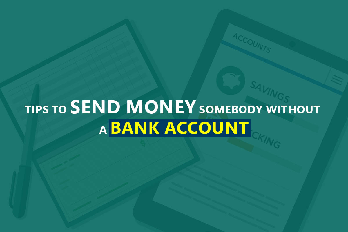 Tips To Send Money Somebody Without A Bank Account